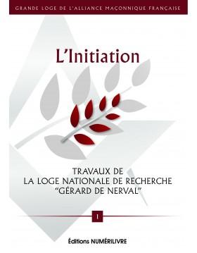 """L'INITIATION - loge Nationale de Recherche Gérard de Nerval"""" - Grande Loge de l'Alliance Maçonnique Française N°1 mai 2016"""