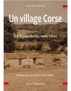 Un village Corse - À GHJUNCHETU, VERS 1860