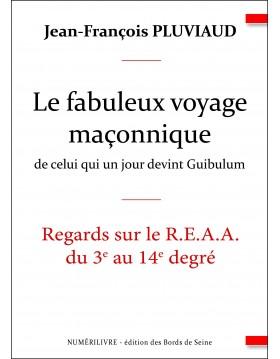 Le fabuleux voyage maçonnique de celui qui un jour devint Guibulum - Regards sur le R.E.A.A. du 3e au 14e degré