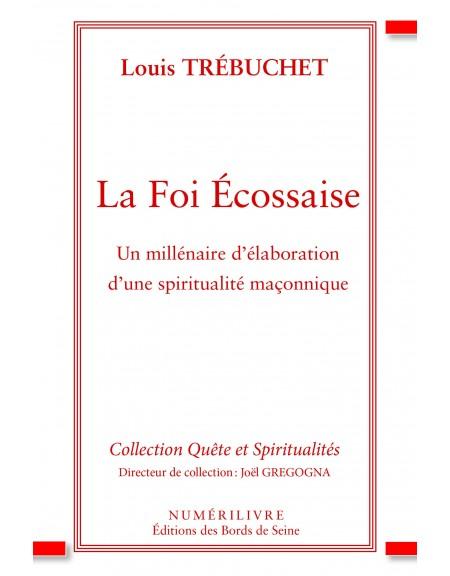 La Foi Ecossaise - Un millénaire d'élaboration d'une spiritualité maçonnique
