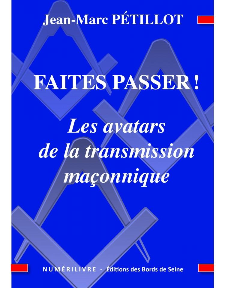 FAITES PASSER! Les avatars de la transmission maçonnique