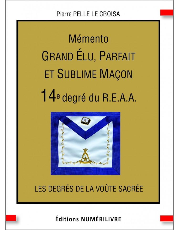 Grand Elu, Parfait et Sublime Maçon - Mémento du 14e degré du REAA